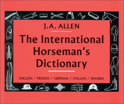 The International Horseman's Dictionary - Allen, J A, and Belton, Christina (Translated by)
