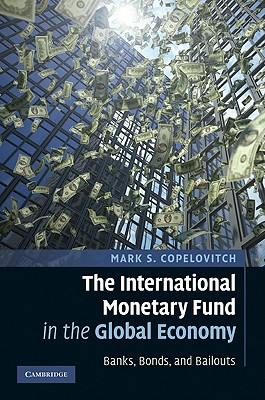 The International Monetary Fund in the Global Economy: Banks, Bonds, and Bailouts - Copelovitch, Mark S