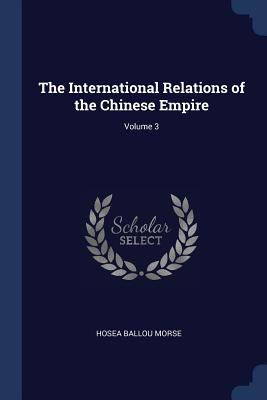 The International Relations of the Chinese Empire; Volume 3 - Morse, Hosea Ballou