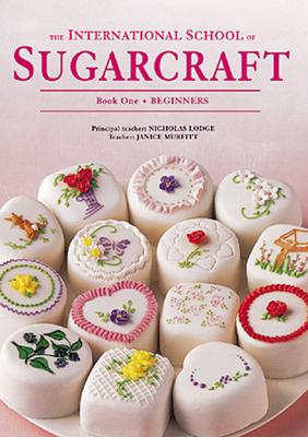 The International School of Sugarcraft Book One - Lodge, Nicholas, and Murfitt, Janice