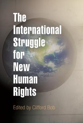 The International Struggle for New Human Rights - Bob, Clifford (Editor)