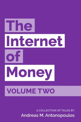 The Internet of Money Volume Two: A collection of talks by Andreas M. Antonopoulos - Antonopoulos, Andreas M