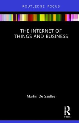 The Internet of Things and Business - Saulles, Martin de