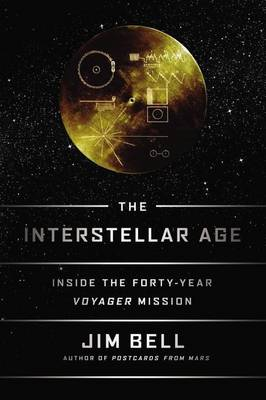 The Interstellar Age: Inside the Forty-Year Voyager Mission - Bell, Jim