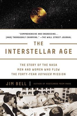 The Interstellar Age: The Story of the NASA Men and Women Who Flew the Forty-Year Voyager Mission - Bell, Jim