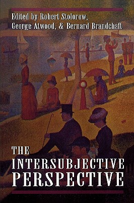 The Intersubjective Perspective - Stolorow, Robert D (Editor), and Atwood, George E (Editor), and Brandchaft, Bernard (Editor)