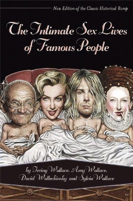 The Intimate Sex Lives of Famous People - Wallace, Irving, and Wallace, Amy, and Wallechinsky, David