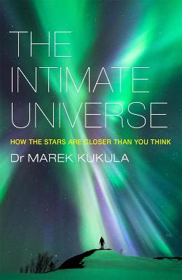 The Intimate Universe: How the stars are closer than you think - Kukula, Marek