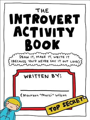 The Introvert Activity Book: Draw It, Make It, Write It (Because You'd Never Say It Out Loud) - Wilson, Maureen Marzi