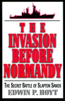 The Invasion Before Normandy: The Secret Battle of Slapton Sands - Hoyt, Edwin P