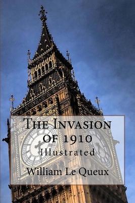 The Invasion of 1910: Illustrated - Le Queux, William