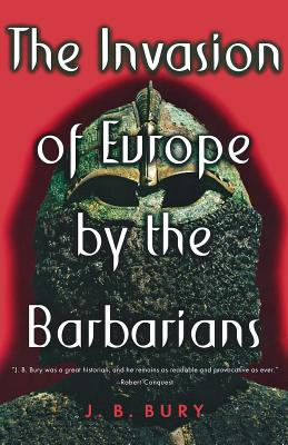 The Invasion of Europe by the Barbarians - Bury, John Bagnell, and Hearnshaw, F J C (Notes by)