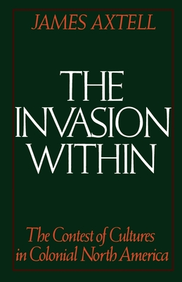 james axtell native reactions to the invasion of america (cultural origins of north america) by james axtell  in the invasion within, james axtell has the best  about the actions and reactions of both indians and.
