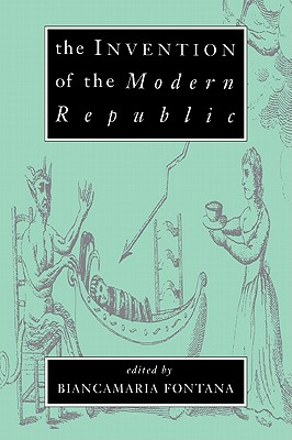 The Invention of the Modern Republic - Fontana, Biancamaria (Editor)