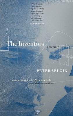 The Inventors: A Memoir - Selgin, Peter, and Yuknavitch, Lidia, Dr. (Introduction by)