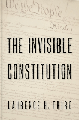 The Invisible Constitution - Tribe, Laurence H