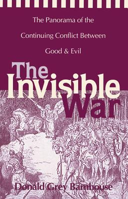 The Invisible War: The Panorama of the Continuing Conflict Between Good and Evil - Barnhouse, Donald Grey
