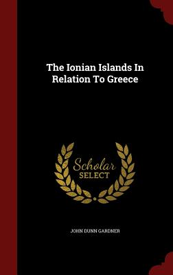 The Ionian Islands in Relation to Greece - Gardner, John Dunn