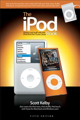 The iPod Book: Doing Cool Stuff with the iPod and the iTunes Store - Kelby, Scott, and White, Terry
