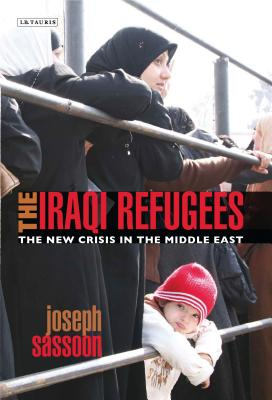 The Iraqi Refugees: The New Crisis in the Middle East - Sassoon, Joseph