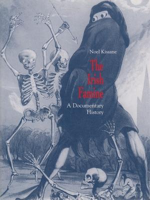 The Irish Famine: A Documentary History - Kissane, Noel (Editor)