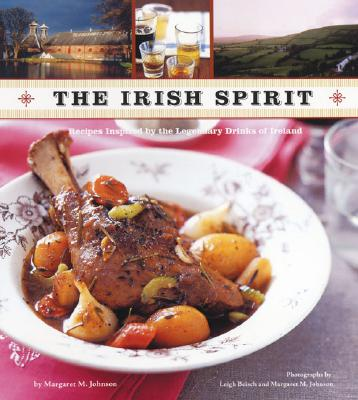 The Irish Spirit: Recipes Inspired by the Legendary Drinks of Ireland - Johnson, Margaret M (Photographer), and Beisch, Leigh (Photographer)