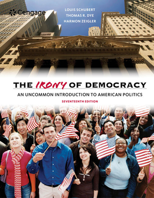 The Irony of Democracy: An Uncommon Introduction to American Politics - Dye, Thomas, and Schubert, Louis, and Zeigler, Harmon