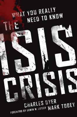 The ISIS Crisis: What You Really Need to Know - Dyer, Charles H, and Tobey, Mark
