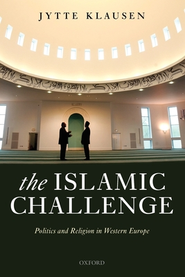 The Islamic Challenge: Politics and Religion in Western Europe - Klausen, Jytte, Professor