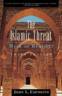 The Islamic Threat: Myth or Reality? - Esposito, John L (Preface by)