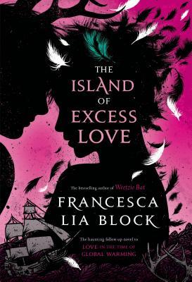 The Island of Excess Love - Block, Francesca Lia