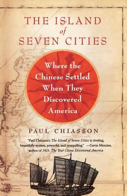 The Island of Seven Cities: Where the Chinese Settled When They Discovered America - Chiasson, Paul