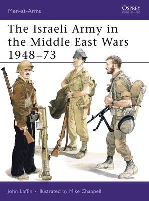 The Israeli Army in the Middle East Wars 1948-73 - Laffin, John