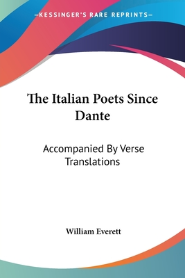 The Italian Poets Since Dante: Accompanied by Verse Translations - Everett, William, Mr.