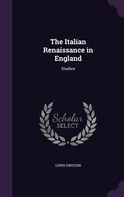 The Italian Renaissance in England: Studies - Einstein, Lewis