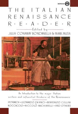 The Italian Renaissance Reader - Bondanella, Julia Conaway (Editor), and Musa, Mark (Editor)