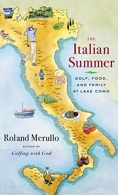 The Italian Summer: Golf, Food, and Family at Lake Como - Merullo, Roland