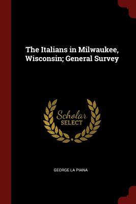 The Italians in Milwaukee, Wisconsin; General Survey - La Piana, George