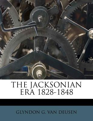 The Jacksonian era, 1828-1848. - Van Deusen, Glyndon Garlock