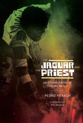The Jaguar and the Priest: An Ethnography of Tzeltal Souls - Pitarch, Pedro