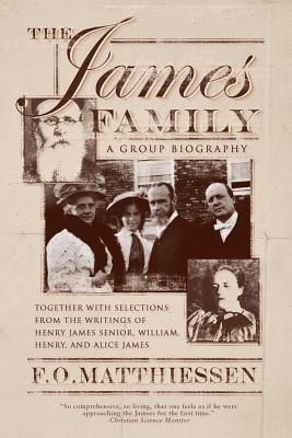 The James Family: A Group Biography - Matthiessen, F O