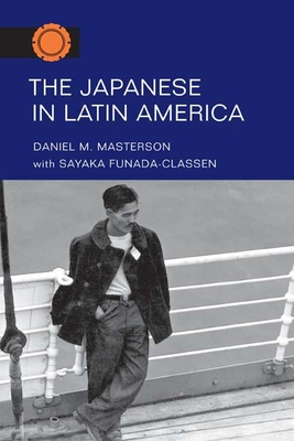 The Japanese in Latin America - Masterson, Daniel M, and Funada-Classen, Sayaka