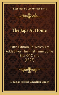 The Japs at Home: Fifth Edition, to Which Are Added for the First Time Some Bits of China (1895) - Sladen, Douglas Brooke Wheelton