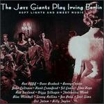 The Jazz Giants Play Irving Berlin: Soft Lights and Sweet Music