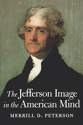 The Jefferson Image in the American Mind - Peterson, Merrill D