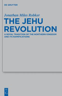 The Jehu Revolution: A Royal Tradition of the Northern Kingdom and Its Ramifications - Robker, Jonathan Miles