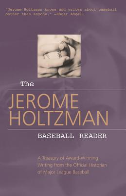 The Jerome Holtzman Baseball Reader: A Treasury of Award-Winning Writing from the Official Historian of Major League Baseball - Holtzman, Jerome, and Triumph Books (Creator)