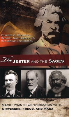 The Jester and the Sages: Mark Twain in Conversation with Nietzsche, Freud, and Marx - Robinson, Forrest G, and Brahm, Gabriel Noah, Jr., and Carlstroem, Catherine, Ms.