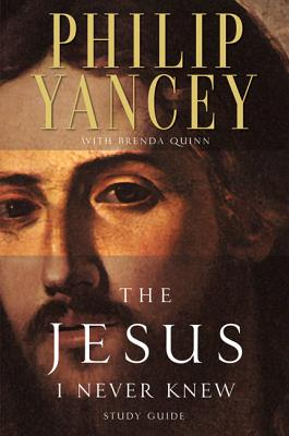 The Jesus I Never Knew Study Guide - Yancey, Philip, and Quinn, Brenda