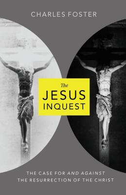 The Jesus Inquest: The Case for and Against the Resurrection of the Christ - Foster, Charles